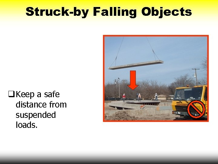 Struck-by Falling Objects q Keep a safe distance from suspended loads.