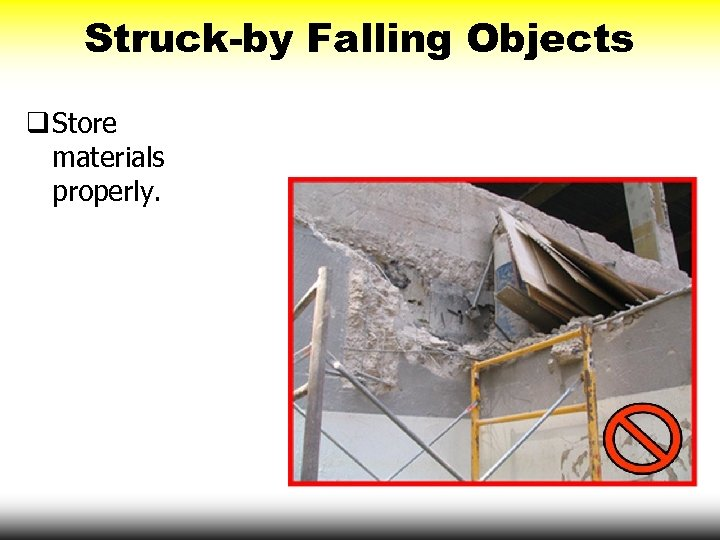 Struck-by Falling Objects q Store materials properly.