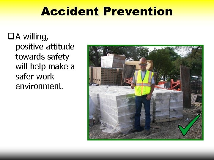Accident Prevention q A willing, positive attitude towards safety will help make a safer
