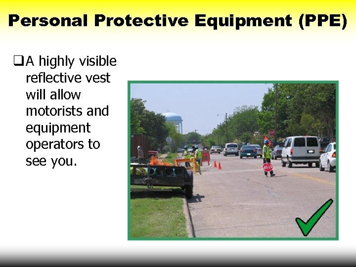 Personal Protective Equipment (PPE) q A highly visible reflective vest will allow motorists and