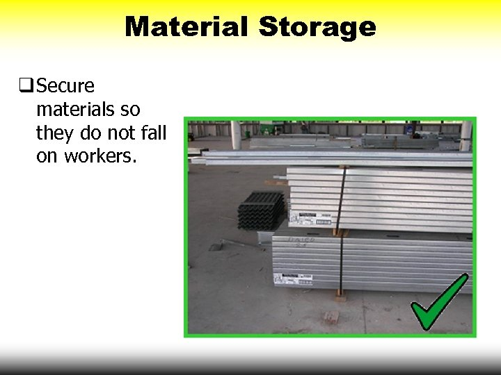 Material Storage q Secure materials so they do not fall on workers.