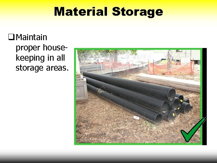 Material Storage q Maintain proper housekeeping in all storage areas.