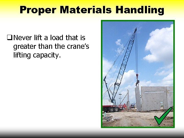Proper Materials Handling q Never lift a load that is greater than the crane's