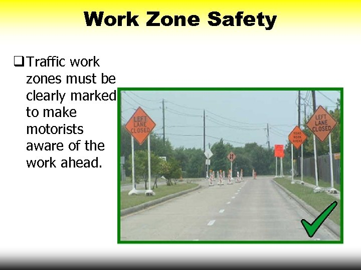 Work Zone Safety q Traffic work zones must be clearly marked to make motorists