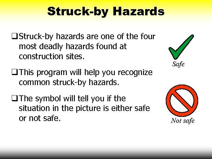 Struck-by Hazards q Struck-by hazards are one of the four most deadly hazards found