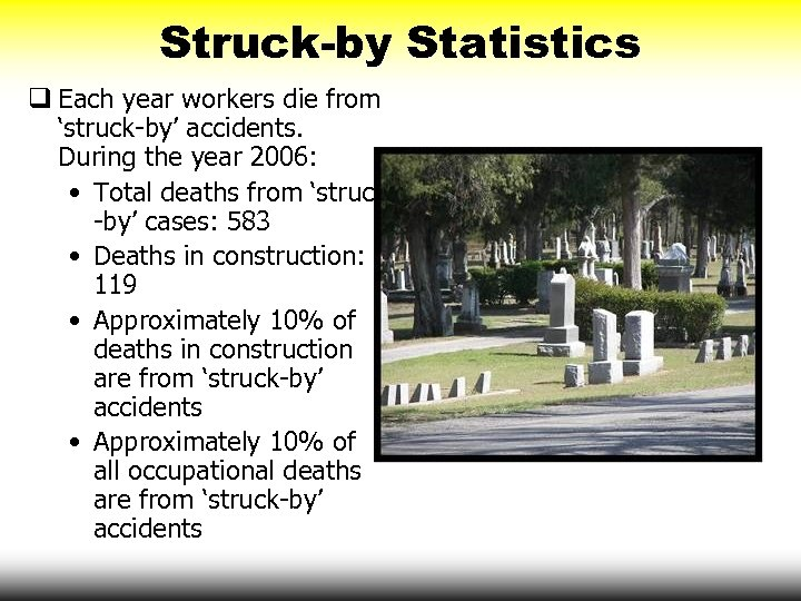 Struck-by Statistics q Each year workers die from 'struck-by' accidents. During the year 2006: