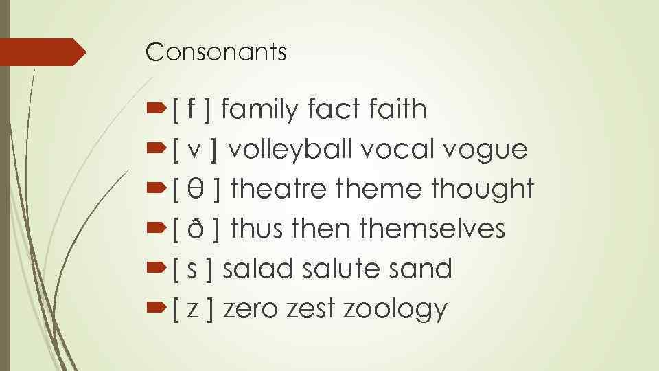 Сonsonants [ f ] family fact faith [ v ] volleyball vocal vogue [
