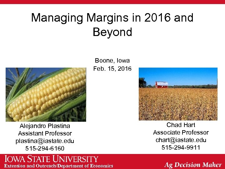 Managing Margins in 2016 and Beyond Boone, Iowa Feb. 15, 2016 Alejandro Plastina Assistant