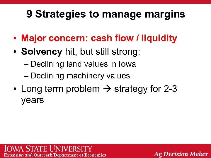 9 Strategies to manage margins • Major concern: cash flow / liquidity • Solvency