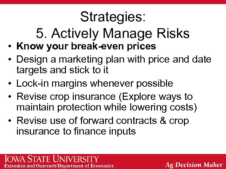 Strategies: 5. Actively Manage Risks • Know your break-even prices • Design a marketing