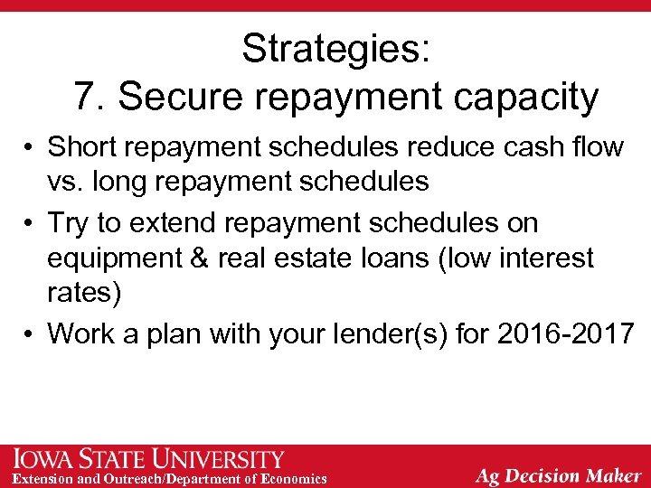 Strategies: 7. Secure repayment capacity • Short repayment schedules reduce cash flow vs. long