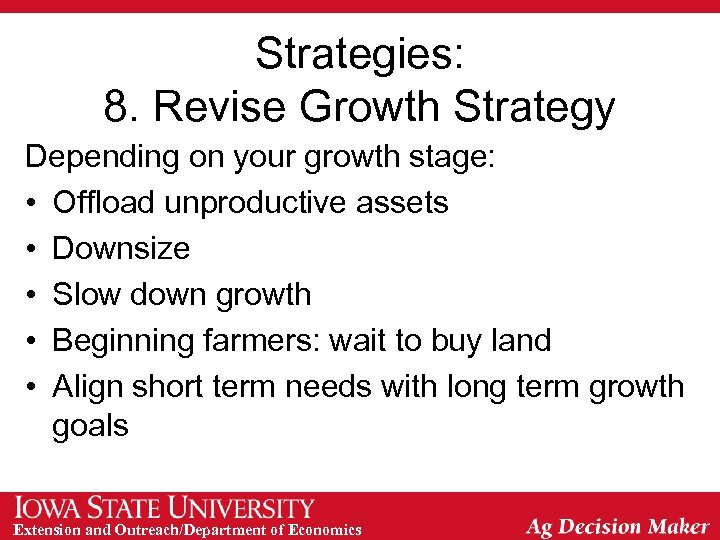 Strategies: 8. Revise Growth Strategy Depending on your growth stage: • Offload unproductive assets