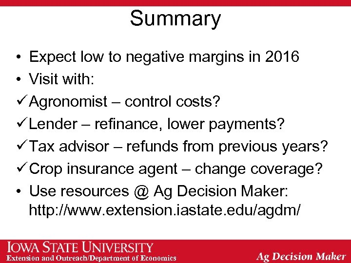 Summary • Expect low to negative margins in 2016 • Visit with: ü Agronomist