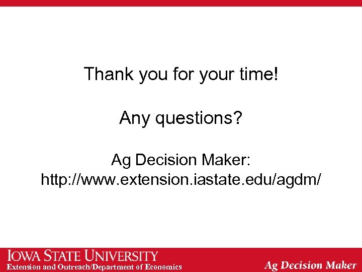 Thank you for your time! Any questions? Ag Decision Maker: http: //www. extension. iastate.