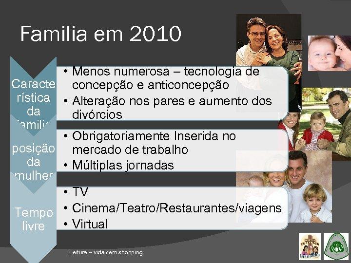 Familia em 2010 • Menos numerosa – tecnologia de Caracte concepção e anticoncepção rística