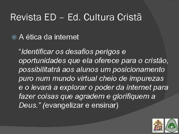 "Revista ED – Ed. Cultura Cristã A ética da internet ""Identificar os desafios perigos"