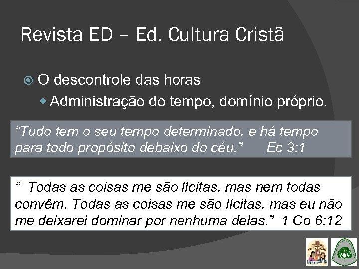 Revista ED – Ed. Cultura Cristã O descontrole das horas Administração do tempo, domínio