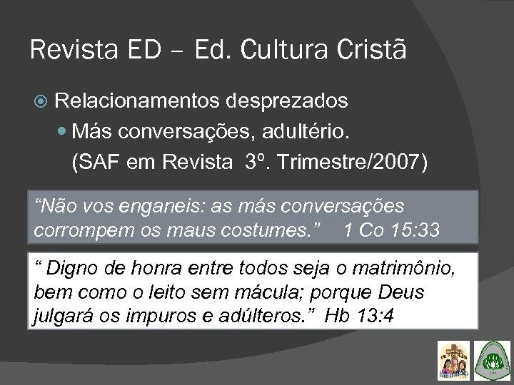 Revista ED – Ed. Cultura Cristã Relacionamentos desprezados Más conversações, adultério. (SAF em Revista