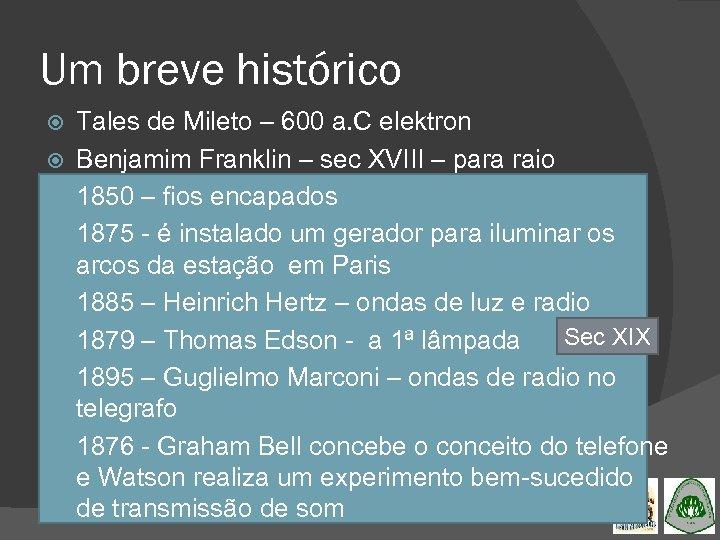 Um breve histórico Tales de Mileto – 600 a. C elektron Benjamim Franklin –