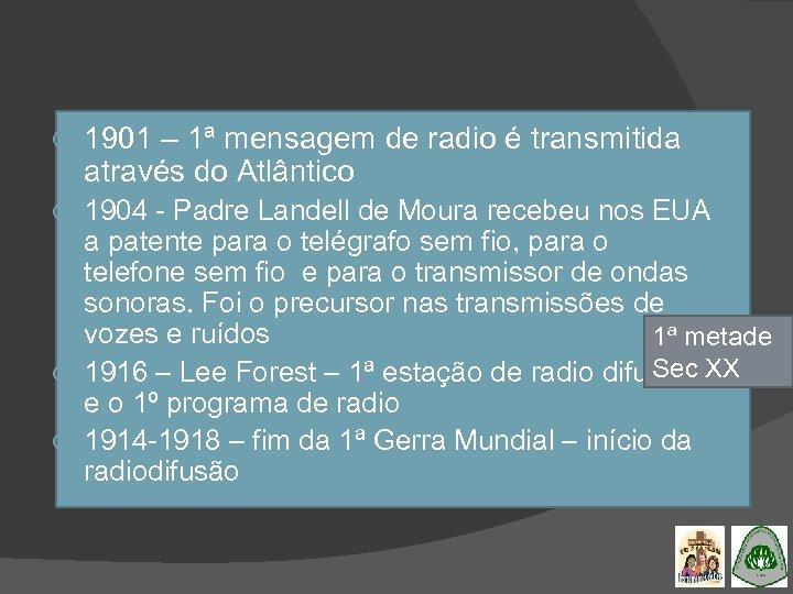 1901 – 1ª mensagem de radio é transmitida através do Atlântico 1904 -