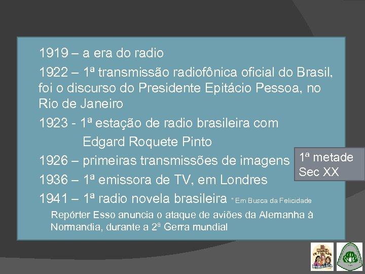 1919 – a era do radio 1922 – 1ª transmissão radiofônica oficial do
