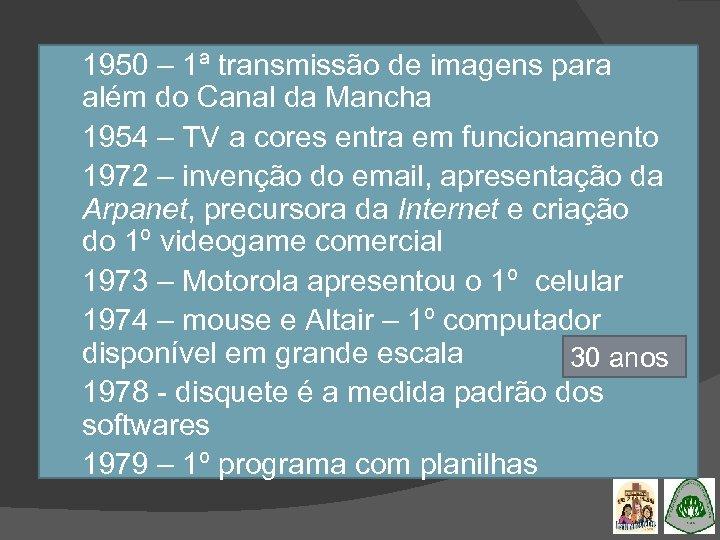 1950 – 1ª transmissão de imagens para além do Canal da Mancha 1954 –
