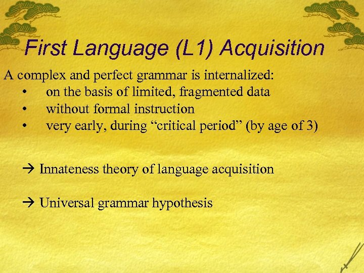 First Language (L 1) Acquisition A complex and perfect grammar is internalized: • on