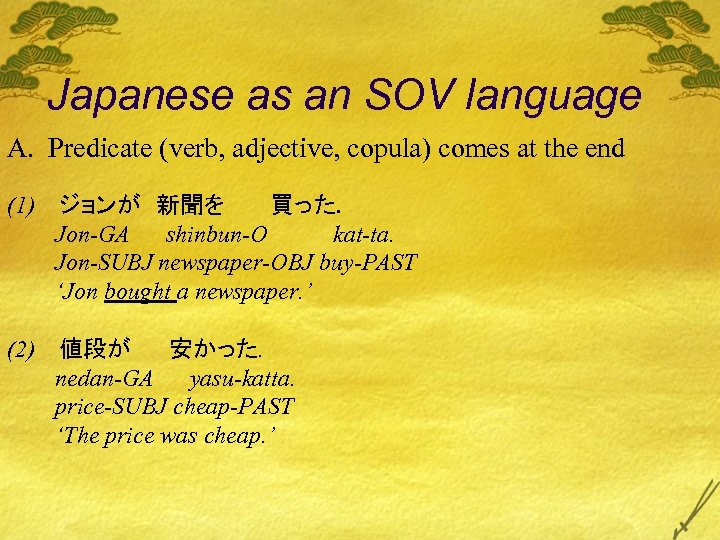 Japanese as an SOV language A. Predicate (verb, adjective, copula) comes at the end