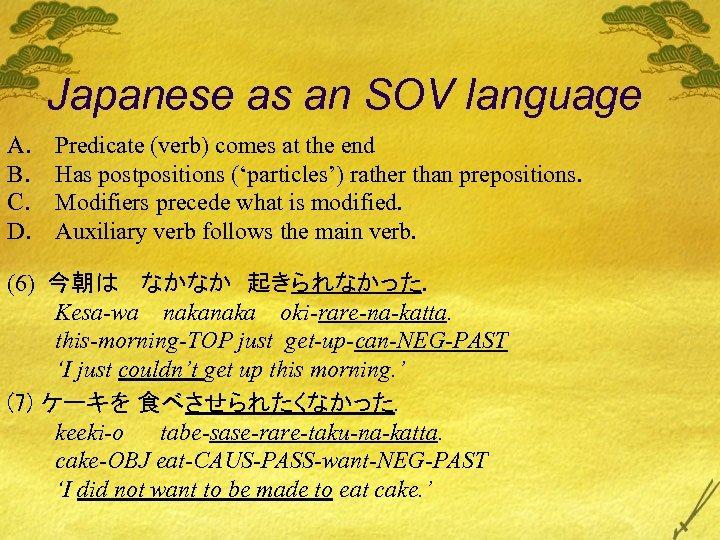 Japanese as an SOV language A. B. C. D. Predicate (verb) comes at the