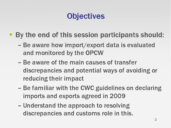 Objectives § By the end of this session participants should: – Be aware how