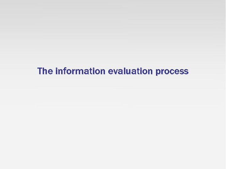The information evaluation process