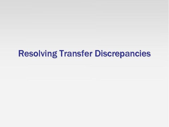 Resolving Transfer Discrepancies