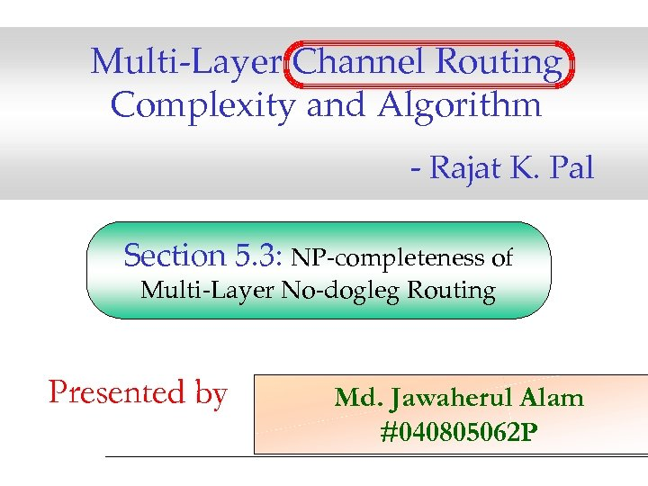 Multi-Layer Channel Routing Complexity and Algorithm - Rajat K. Pal Section 5. 3: NP-completeness