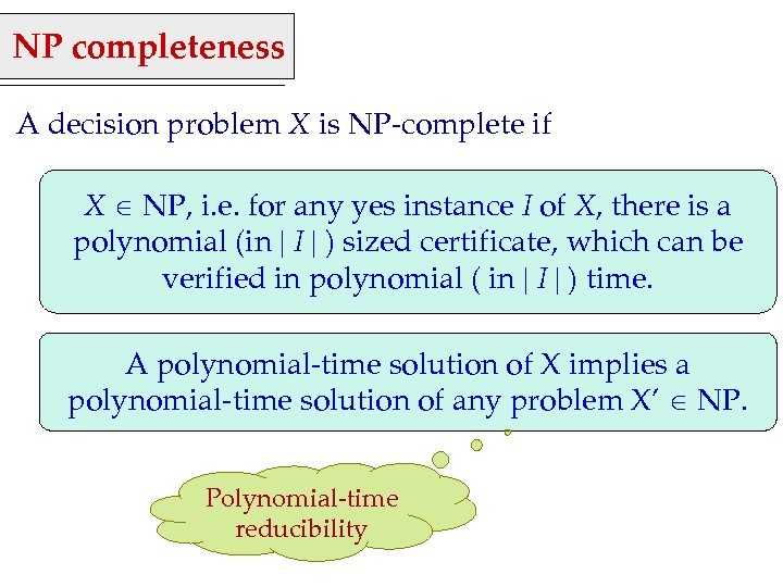 NP completeness A decision problem X is NP-complete if X NP, i. e. for