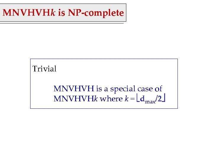 MNVHVHk is NP-complete Trivial MNVHVH is a special case of MNVHVHk where k =