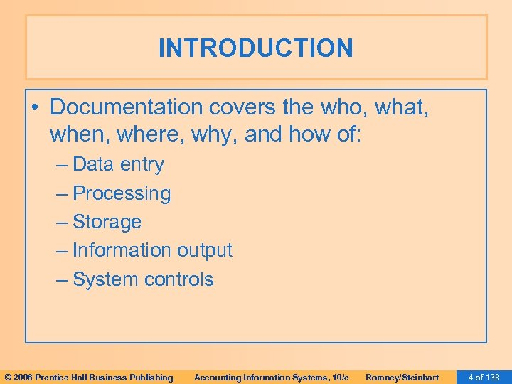INTRODUCTION • Documentation covers the who, what, when, where, why, and how of: –