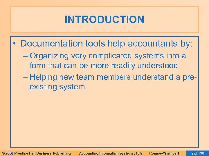 INTRODUCTION • Documentation tools help accountants by: – Organizing very complicated systems into a