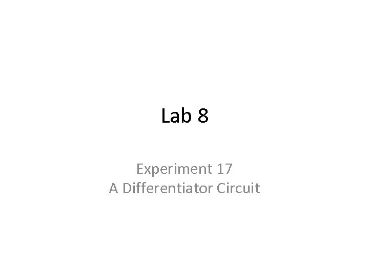 Lab 8 Experiment 17 A Differentiator Circuit