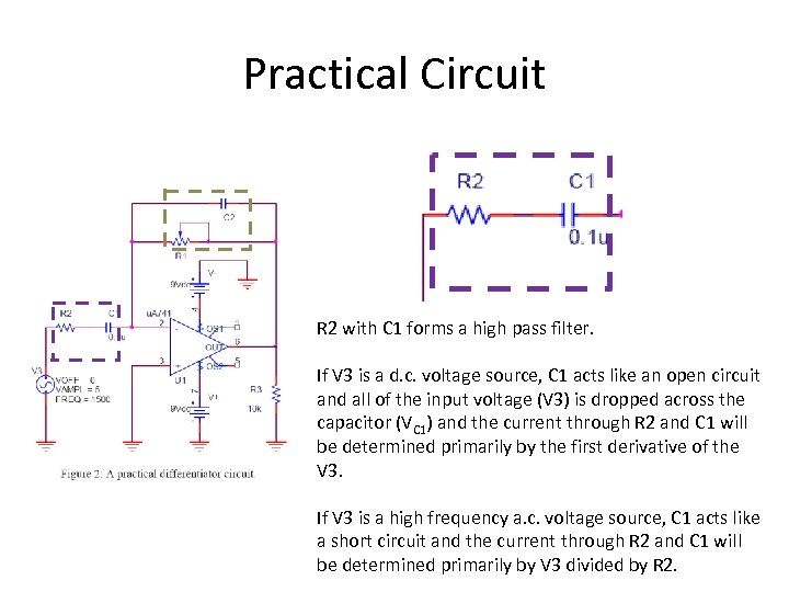Practical Circuit R 2 with C 1 forms a high pass filter. If V