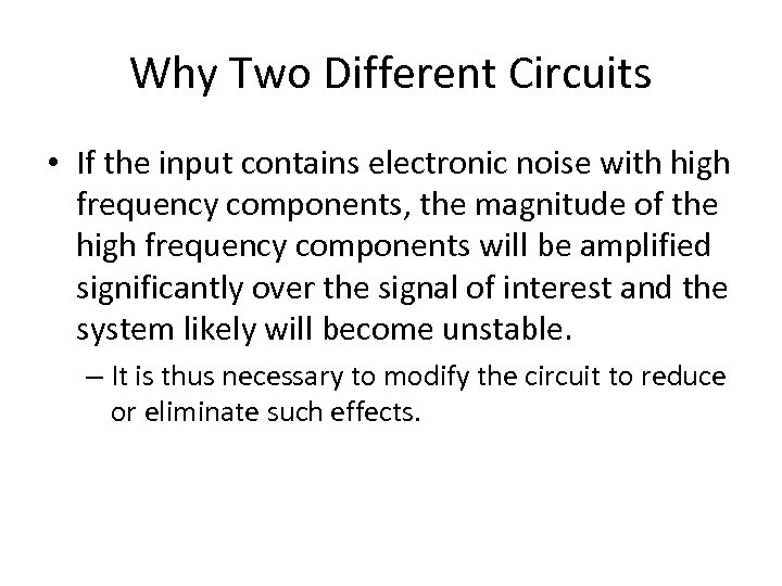 Why Two Different Circuits • If the input contains electronic noise with high frequency