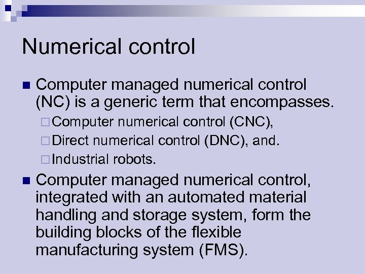 Numerical control n Computer managed numerical control (NC) is a generic term that encompasses.
