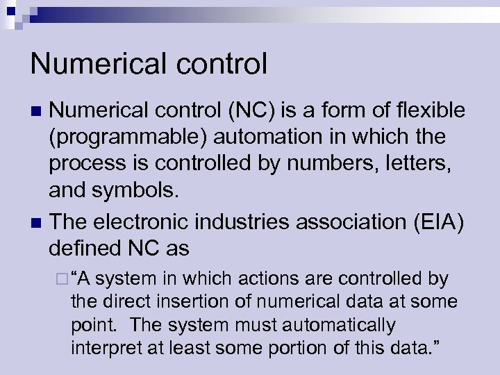 Numerical control (NC) is a form of flexible (programmable) automation in which the process