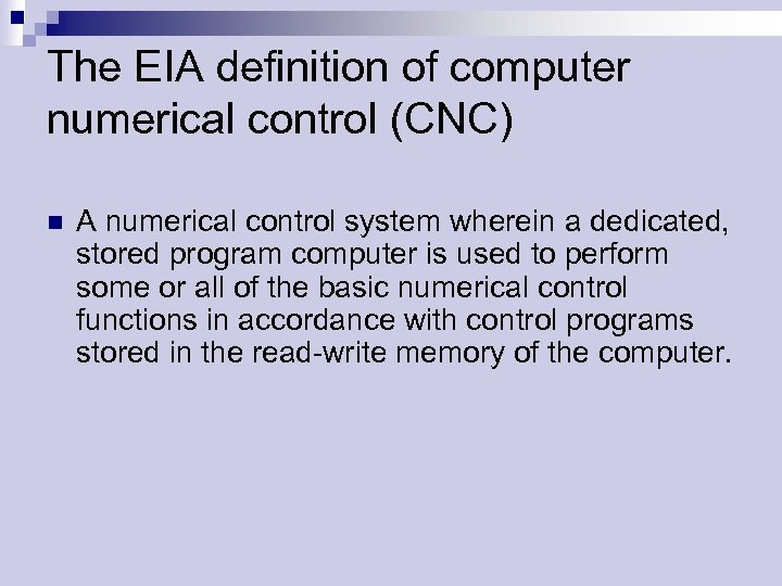 The EIA definition of computer numerical control (CNC) n A numerical control system wherein