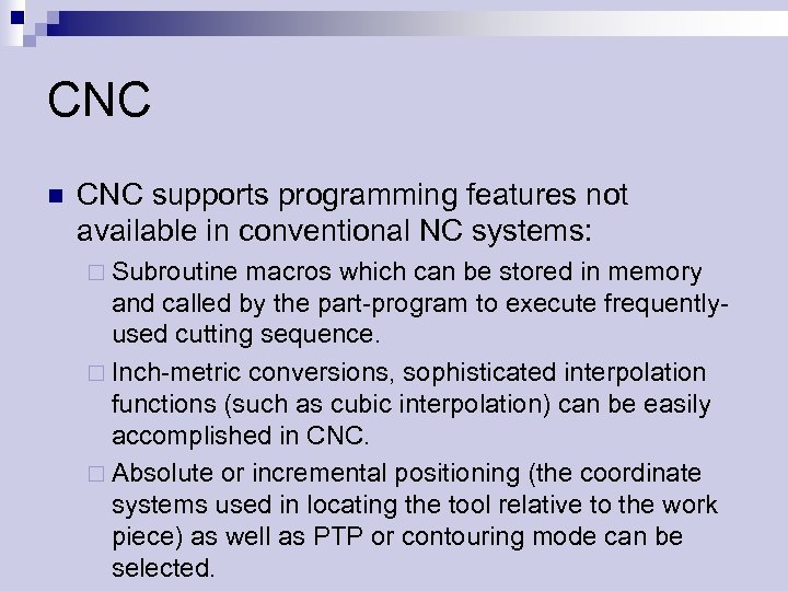 CNC n CNC supports programming features not available in conventional NC systems: ¨ Subroutine