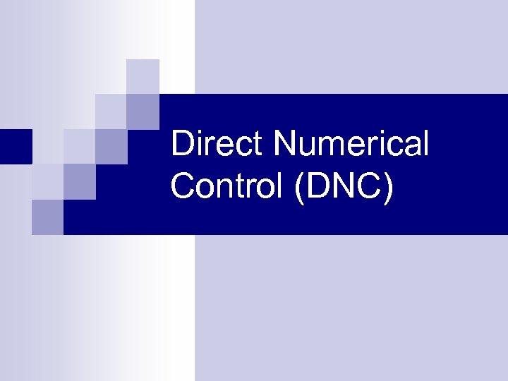 Direct Numerical Control (DNC)