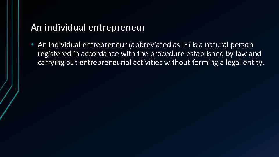 An individual entrepreneur • An individual entrepreneur (abbreviated as IP) is a natural person
