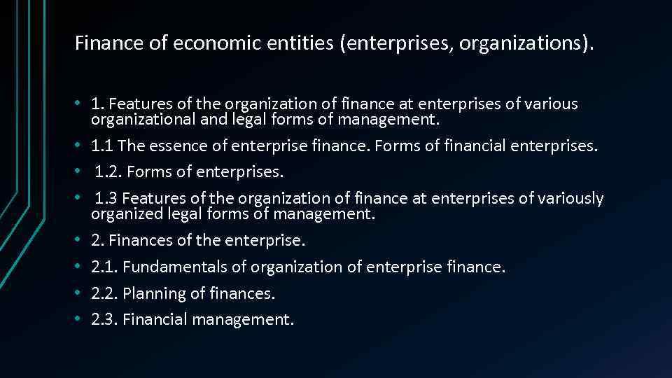 Finance of economic entities (enterprises, organizations). • 1. Features of the organization of finance