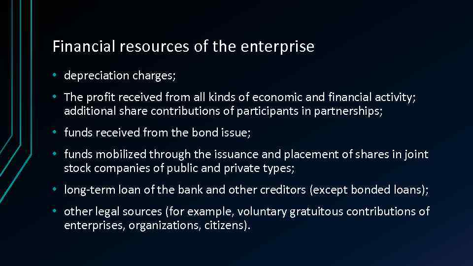 Financial resources of the enterprise • depreciation charges; • The profit received from all