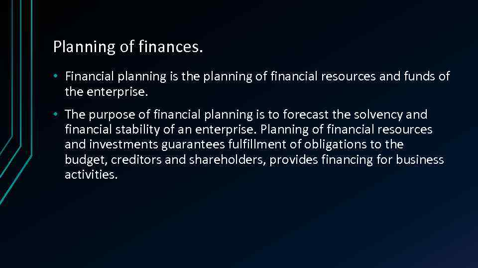 Planning of finances. • Financial planning is the planning of financial resources and funds