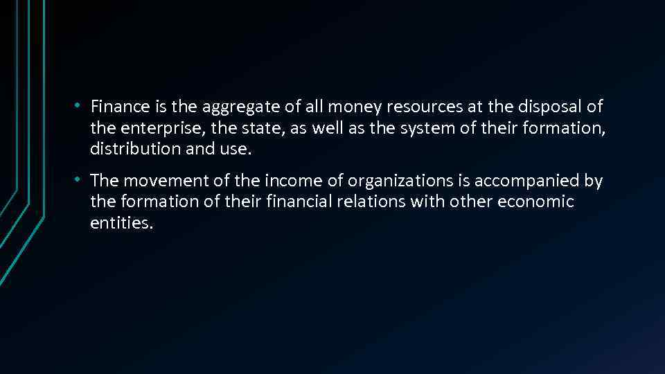 • Finance is the aggregate of all money resources at the disposal of